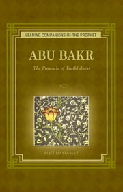 Abu Bakr - The Pinnacle of Truthfulness ebook by Resit Haylamaz