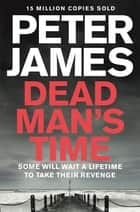 Dead Man's Time ebook by Peter James