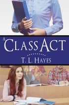 A Class Act ebook by T. L. Hayes