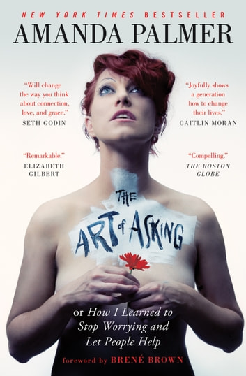 The Art of Asking - How I Learned to Stop Worrying and Let People Help ebook by Amanda Palmer