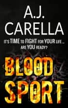 Blood Sport ebook by A.J. Carella