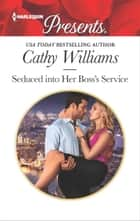 Seduced into Her Boss's Service - A Billionaire Boss Romance ebook by Cathy Williams