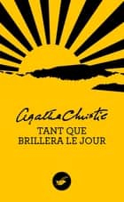 Tant que brillera le jour (Nouvelle traduction révisée) ebook by Agatha Christie