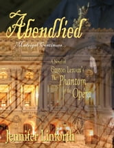 Abendlied: A Novel of Gaston Leroux's The Phantom of the Opera ebook by Jennifer Linforth