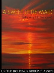 A Sweet Little Maid ebook by Amy Ella Blanchard