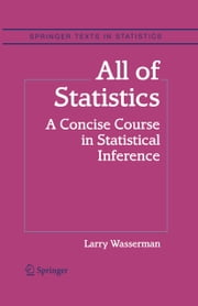 All of Statistics - A Concise Course in Statistical Inference ebook by Larry Wasserman