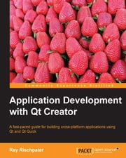 Application Development with Qt Creator ebook by Ray Rischpater
