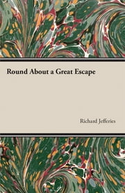Round About a Great Escape ebook by Richard Jefferies