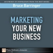 Marketing Your New Business ebook by Bruce Barringer
