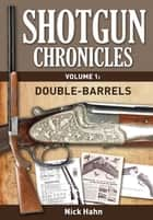 Shotgun Chronicles Volume I - Double-Barrels ebook by Nick Hahn