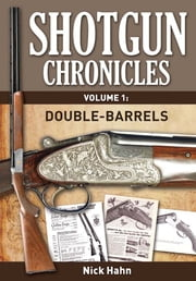 Shotgun Chronicles Volume I - Double-Barrels - Essays on all things shotgun ebook by Nick Hahn