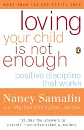Loving Your Child Is Not Enough - Positive Discipline That Works ebook by Nancy Samalin,Martha Moraghan Jablow