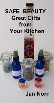 Safe Beauty: Great Gifts from Your Kitchen ebook by Jan Norn