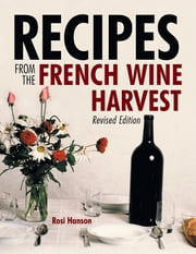 Recipes from the French Wine Harvest: Revised Edition ebook by Rosi Hanson