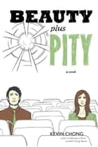 Beauty Plus Pity ebook by Kevin Chong