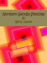 Northern Georgia Sketches ebook by Will N. Harben
