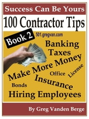 100 Tips For Contractors: Book 2 ebook by Greg Vanden Berge