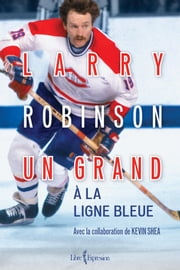 Larry Robinson - Un grand à la ligne bleue ebook by Larry Robinson, Kevin Shea