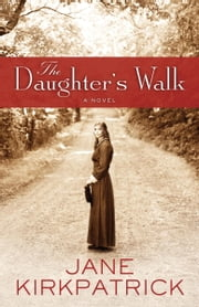 The Daughter's Walk - A Novel ebook by Jane Kirkpatrick