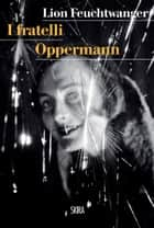 I fratelli Oppermann ebook by Lion Feuchtwanger