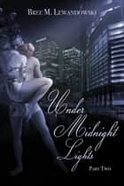 Under Midnight Lights: Part Two ebook by Bree M. Lewandowski
