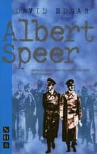 Albert Speer (NHB Modern Plays) ebook by David Edgar