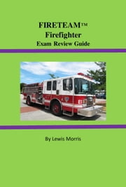 FIRETEAM™ Firefighter Exam Review Guide ebook by Lewis Morris