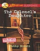 The Colonel's Daughter (Mills & Boon Love Inspired Suspense) (Military Investigations, Book 3) eBook by Debby Giusti