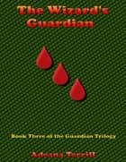 The Wizard's Guardian: Book Three of the Guardian Trilogy ebook by Adeana Terrill