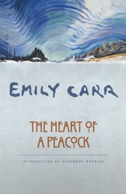 The Heart of a Peacock ebook by Rosemary Neering,Ira Dilworth,Emily Carr