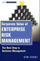 Corporate Value of Enterprise Risk Management ebook by Sim Segal