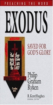 Exodus: Saved for God's Glory ebook by Philip Graham Ryken,R. Kent Hughes