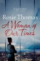 A Woman of Our Times eBook by Rosie Thomas