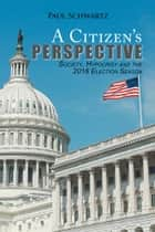 A Citizen'S Perspective - Society, Hypocrisy and the 2016 Election Season ebook by Paul Schwartz
