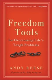 Freedom Tools - For Overcoming Life's Tough Problems ebook by Andy Reese,Bill Johnson