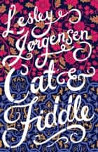 Cat & Fiddle ebook by Lesley Jorgensen