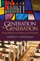 Generation to Generation ebook by Edwin H. Friedman,Gary Emanuel, PhD,Mickie Crimone, PhD