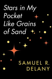 Stars in My Pocket Like Grains of Sand ebook by Samuel R. Delany