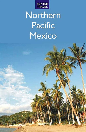Northern Pacific Mexico: Guaymas, the Copper Canyon & Beyond ebook by Vivien  Lougheed