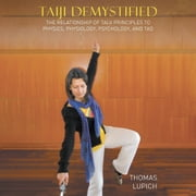 Taiji Demystified audiobook by Thomas Lupich