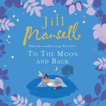 To The Moon And Back - An uplifting tale of love, loss and new beginnings audiobook by Jill Mansell
