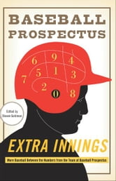 Extra Innings - More Baseball Between the Numbers from the Team at Baseball Prospectus ebook by Baseball Prospectus, The