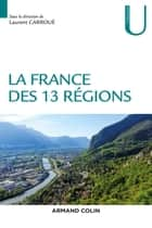 La France des 13 régions ebook by Laurent Carroué