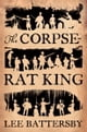 The Corpse-Rat King ebook by Lee Battersby