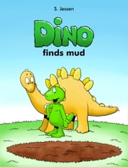 Dino Finds Mud ebook by S. Jessen