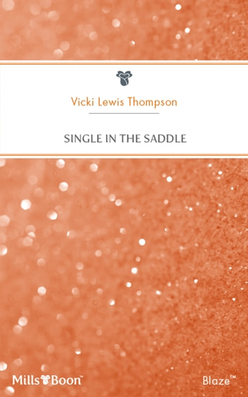 Single In The Saddle ebook by Vicki Lewis Thompson