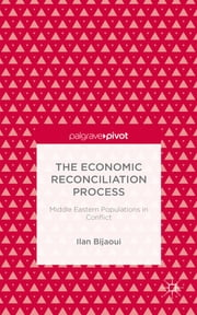 The Economic Reconciliation Process - Middle Eastern Populations in Conflict ebook by Ilan Bijaoui