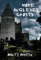 More Anglesey Ghosts ebook by Bunty Austin