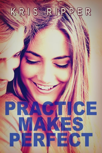 Practice Makes Perfect ebook by Kris Ripper