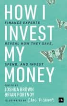 How I Invest My Money - Finance experts reveal how they save, spend, and invest E-bok by Brian Portnoy, Joshua Brown